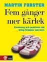 Bild på Fem gånger mer kärlek : forskning och praktiska råd för ett fungerande familjeliv : en bok till föräldrar med barn mellan 2 och 12 år