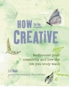 Bild på How to be creative - rediscover your inner creativity and live the life you