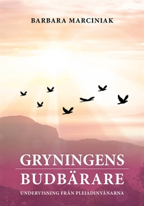 Bild på Gryningens budbärare : undervisning från Plejadinvånarna
