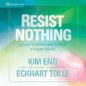 Bild på Resist Nothing : Guided Meditations to Heal the Pain-Body