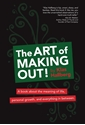Bild på The art of making out! : a book about the meaning of life, personal growth, and everything in between