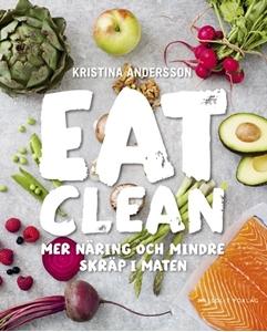 Bild på Eat clean : mer näring och mindre skräp i maten