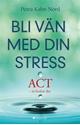 Bild på Bli vän med din stress : ACT - så funkar det
