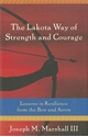 Bild på The Lakota Way of Strength and Courage: Lessons in Resilience from the Bow and Arrow