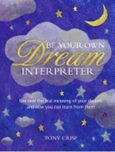 Bild på Be your own dream interpreter - uncover the real meaning of your dreams and
