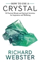 Bild på How to Use a Crystal50 Practical Rituals and Spiritual Activities for Inspiration and Well-Being