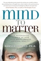 Bild på Mind to matter - the astonishing science of how your brain creates material
