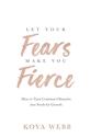 Bild på Let Your Fears Make You Fierce