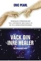 Bild på Väck din inre healer : återskapa förbindelsen till universum med hjälp av de nya energifrekvenserna