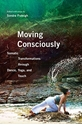 Bild på Moving Consciously: Somatic Transformations Through Dance, Yoga, and Touch