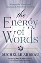 Bild på ENERGY OF WORDS: Use The Vibration Of Language To Manifest The Life You Desire