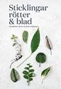 Bild på Sticklingar, rötter & blad : handbok för att dela krukväxter