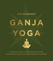 Bild på Ganja yoga - a practical guide to conscious relaxation, soothing pain relie