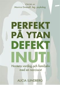 Bild på Perfekt på ytan defekt inuti : hantera vardag och familjeliv med en narcissist