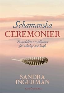 Bild på Schamanska ceremonier : naturfolkens traditioner för läkning och kraft