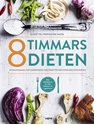 Bild på 8 timmars-dieten : guide till den periodiska fastan - 60 nyttiga och näringsrika måltider till den populära dieten