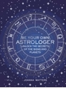 Bild på Be your own astrologer - unlock the secrets of the signs and planets